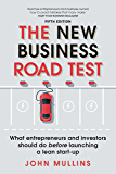 The New Business Road Test: What entrepreneurs and investors should do before launching a lean start-up