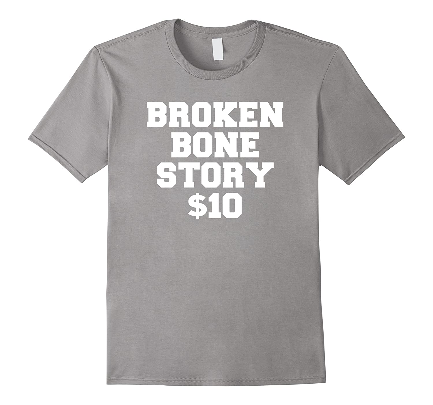 Broken Bone Story $10 - Get Well Soon Gift Shirt-T-Shirt