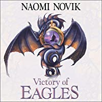 Victory of Eagles: The Temeraire Series, Book 5
