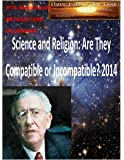 Science and Religion: Are They Compatible or Incompatible? 2014