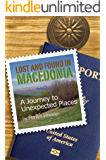 Lost and Found in Macedonia, A Journey to Unexpected Places