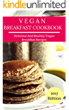 Vegan Breakfast Cookbook: Delicious And Easy Vegan Breakfast Recipes (Vegan Recipes Book 1)