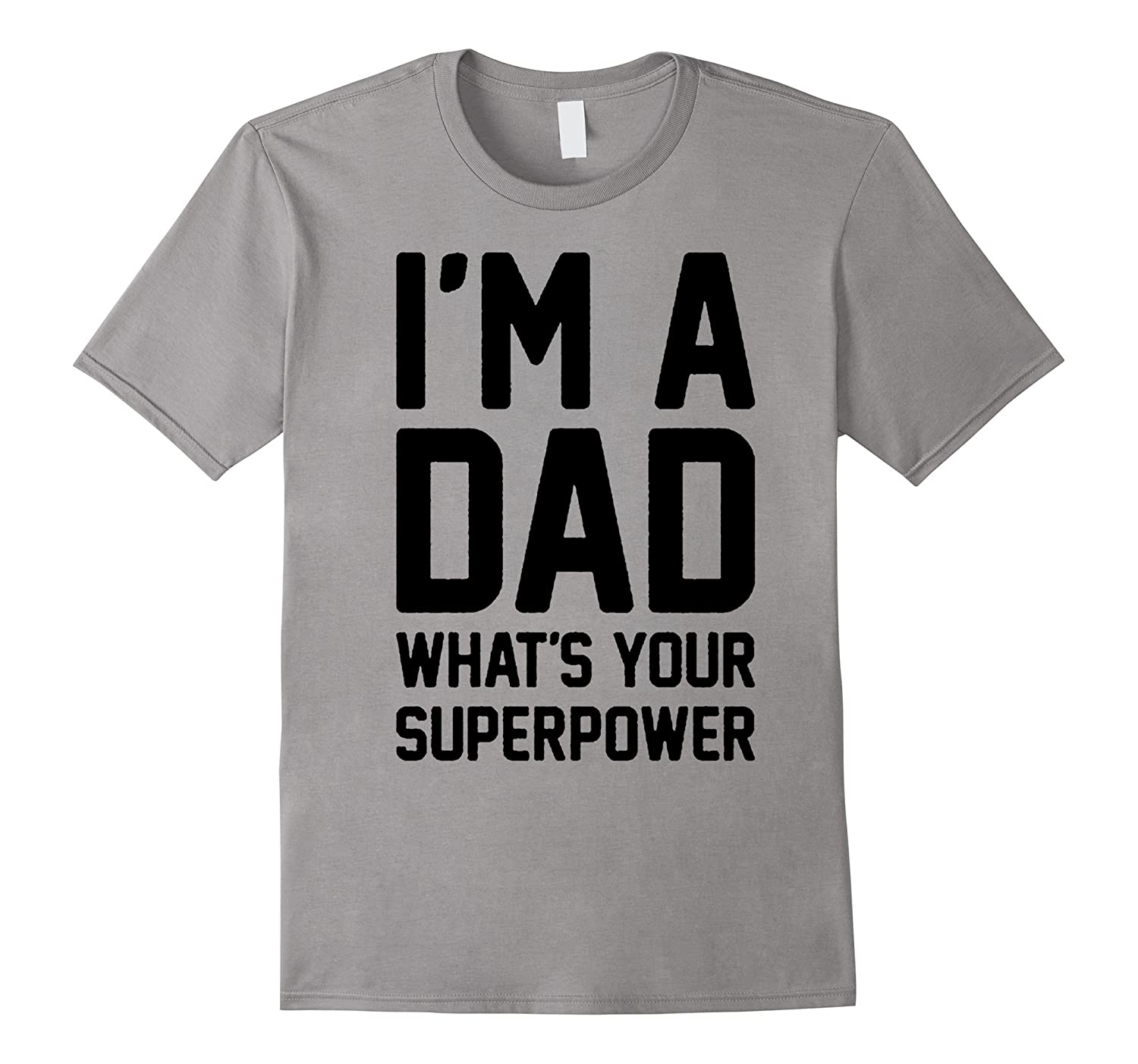 im a dad what is your superpower daddy fathers day t shirt-TD