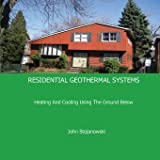 Residential Geothermal Systems: Heating and Cooling Using the Ground Below