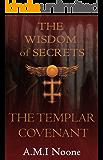 The Wisdom Of Secrets Book One: The Templar Covenant