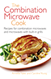 The Combination Microwave Cook: Recipes for Combination Microwaves and Microwaves with Built-in Grills (Right way)