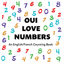 Oui Love Numbers / Numbers for Kids in French: An English/French Bilingual Counting Book (Oui Love French t. 3) (French Edition)