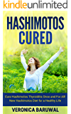 Hashimotos: Cure Hashimotos Thyroiditis Once and For All! - New Hashimotos Diet for a Healthy Life