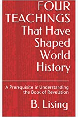 FOUR TEACHINGS That Have Shaped World History: A Prerequisite in Understanding the Book of Revelation Kindle Edition