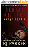 Serial Killers Encyclopedia: True Stories of 100 Serial Killers (English Edition)
