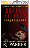 Serial Killers Encyclopedia: The Encyclopedia of Serial Killers from A to Z (English Edition)