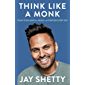 Think Like a Monk: The secret of how to harness the power of positivity and be happy now (English Edition)