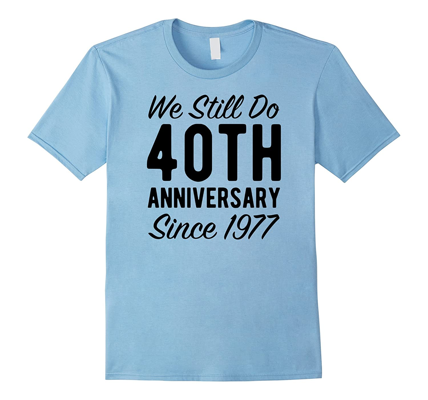 40th Anniversary Gift T Shirt Since 1977 We Still Do Tee-T-Shirt