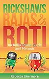 Rickshaws, Rajas and Roti: An India Travel Guide and Memoir