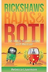 Rickshaws, Rajas and Roti: An India Travel Guide and Memoir Kindle Edition