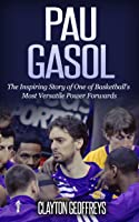 Pau Gasol: The Inspiring Story Of One Of