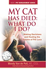 My Cat Has Died: What Do I Do?: Making Decisions and Healing The Trauma of Pet Loss (The Pet Bereavement Series Book 4) Kindle Edition