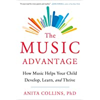 The Music Advantage: How Music Helps Your Child Develop, Learn, and Thrive