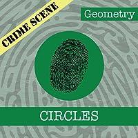 Crime Scene: Geometry -- Circles