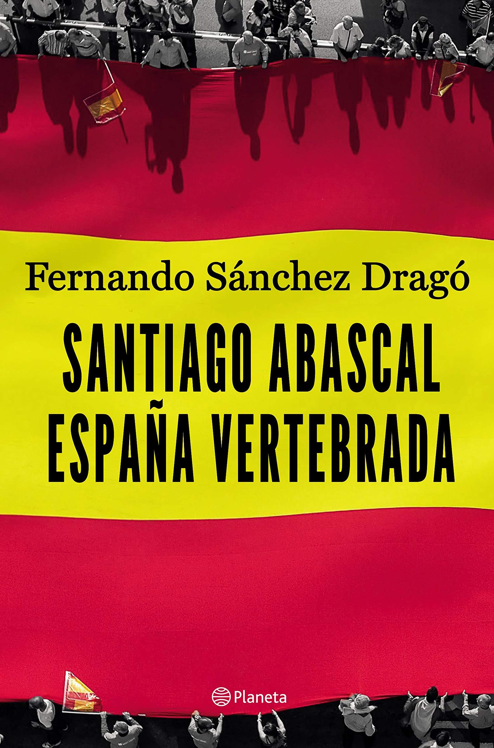 Santiago Abascal. España vertebrada (No Ficción): Amazon.es: Sánchez Dragó, Fernando: Libros