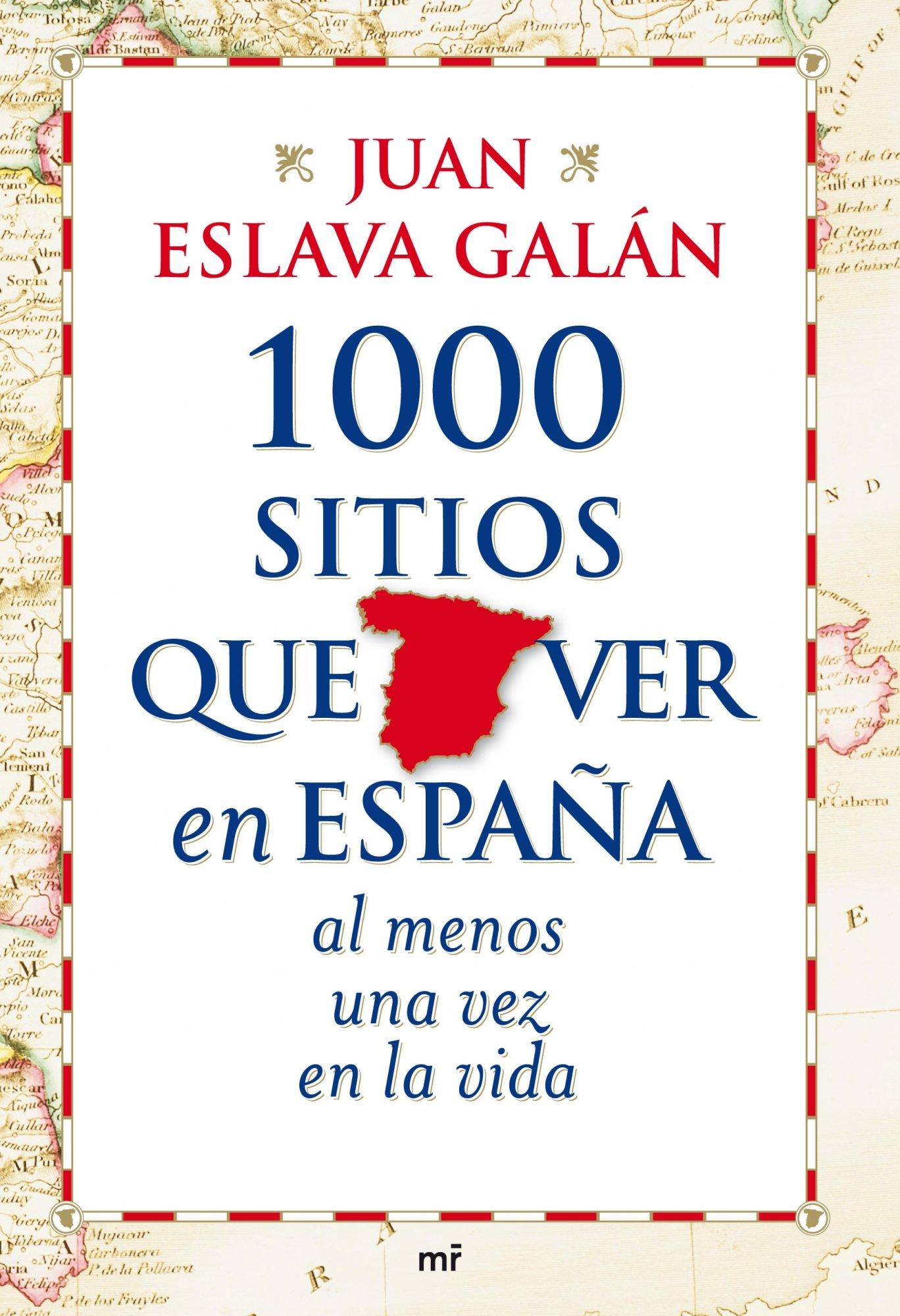 1000 sitios que ver en España al menos una vez en la vida MR Prácticos: Amazon.es: Eslava Galán, Juan: Libros