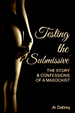 Testing the Submissive: The Story & Confessions of a Masochist