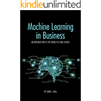 Machine Learning in Business: An Introduction to the World of Data Science (English Edition)