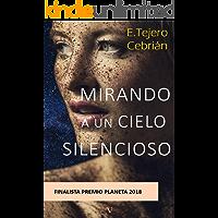 Mirando a un Cielo Silencioso: FINALISTA PREMIO PLANETA 2018. Novela Nº1 en Amazon España (género misterio y crimen…