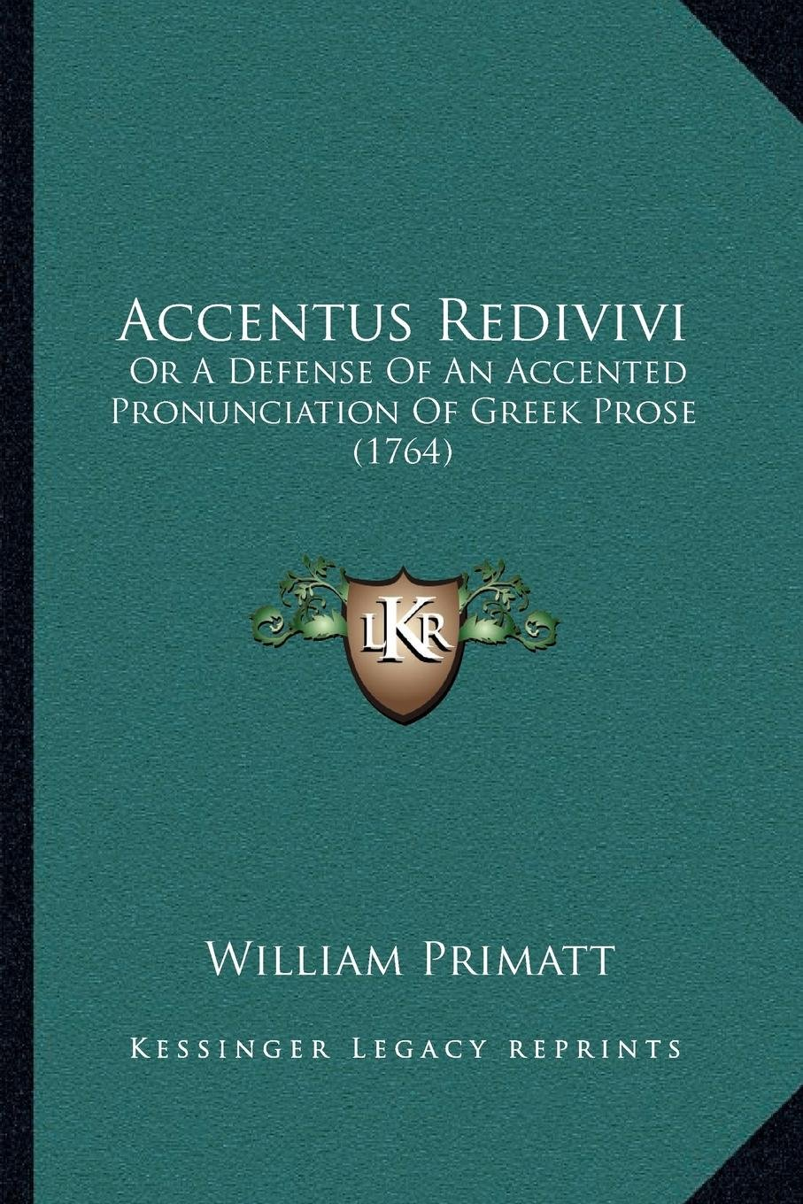 Accentus Redivivi: Or A Defense Of An Accented Pronunciation Of Greek Prose (1764) pdf