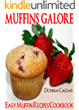 Muffins Galore: Quick & Easy Muffin Recipes Cookbook