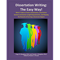 Dissertation Writing:  The Easy Way!: What it Takes to Finish a Dissertation, Dissertation Sections and Section Length Requirements, and Reaping the Rewards ... Earning a Doctorate Degree (English Edition)