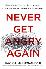 Never Get Angry Again: The Foolproof Way to Stay Calm and in Control in Any Conversation or Situation Hardcover