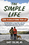 The Simple Life Guide To Decluttering Your Life: The How-To Book of Doing More with Less and Focusing on the Things That…