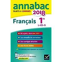 Annales Annabac 2018 Français 1re L, ES, S: sujets et corrigés du bac Première séries générales