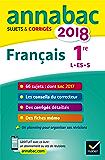 Annales Annabac 2018 Français 1re L, ES, S : sujets et corrigés du bac Première séries générales (Annabac Sujets et Corrigés)