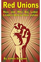 RED UNIONS: How & Why Big Labor Leaders Betray Their Nation Kindle Edition