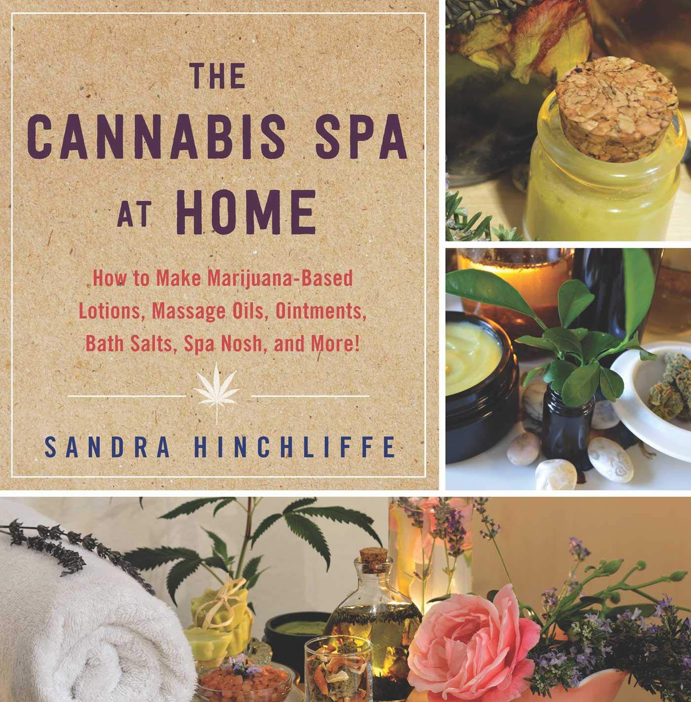 The Cannabis Spa at Home: How to Make Marijuana-Infused Lotions, Massage Oils, Ointments, Bath Salts, Spa Nosh, and More by Skyhorse