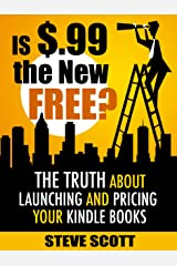 Is $.99 the New Free? The Truth About Launching and Pricing Your Kindle Books (English Edition) eBook Kindle