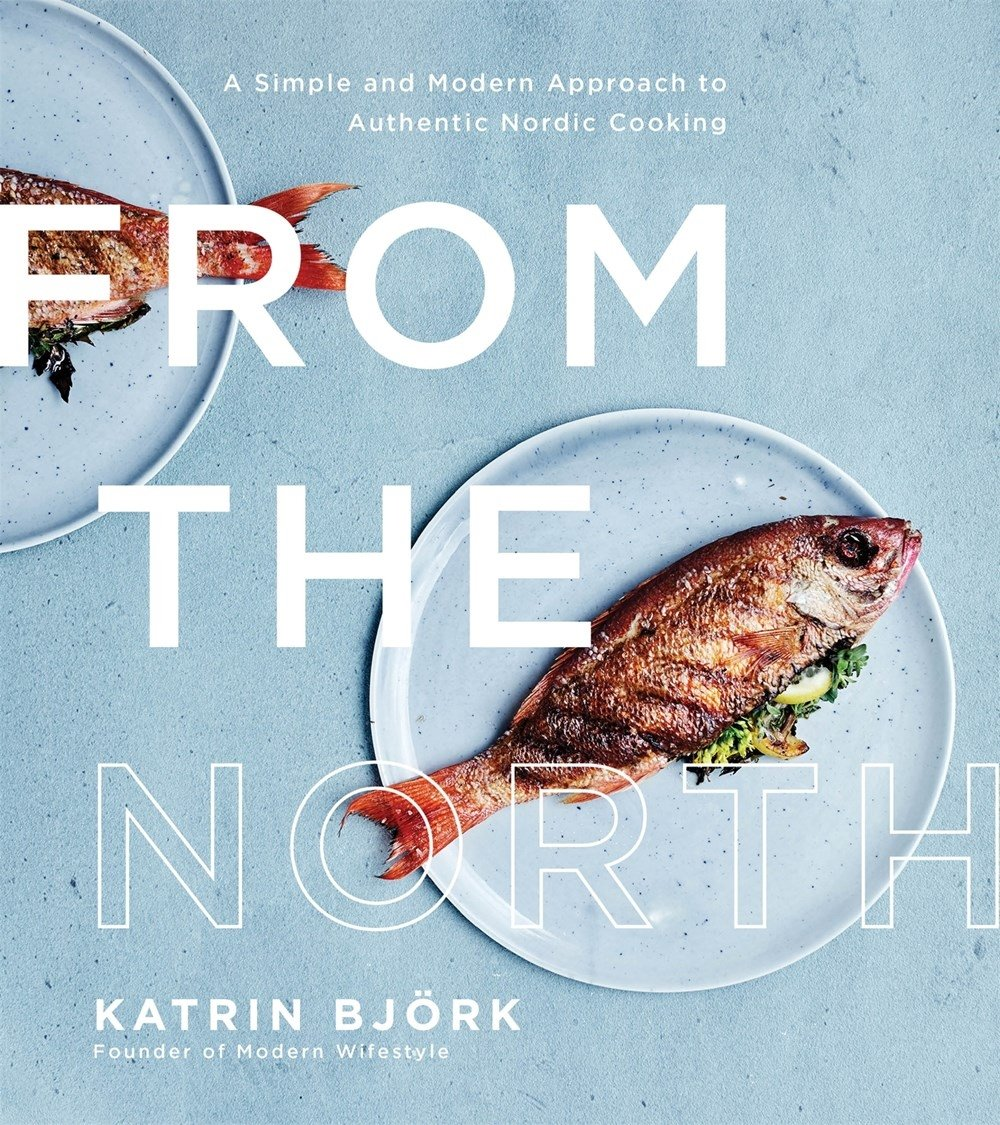 From the North: A Simple and Modern Approach to Authentic Nordic ...