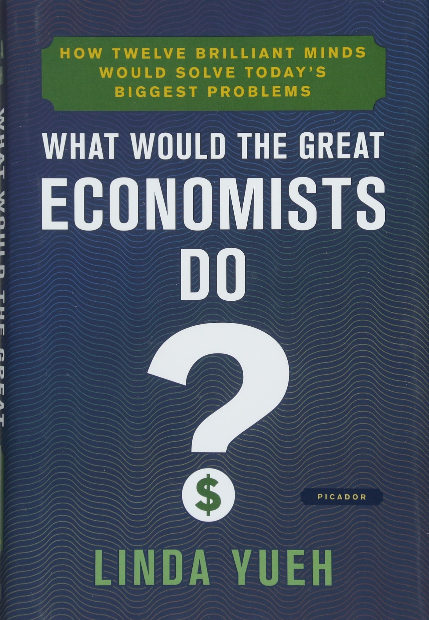 what would the great economists do how twelve brilliant minds
