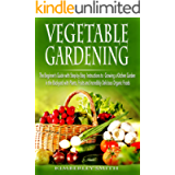 Vegetable Gardening: The Beginner's Guide with Step-by-Step Instructions to Growing a Kitchen Garden in the Backyard…