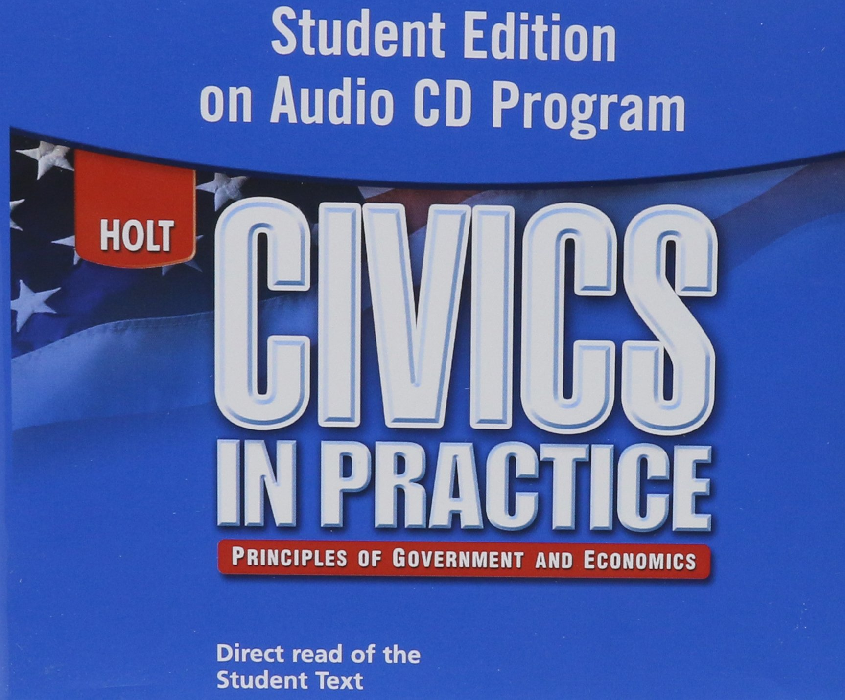 Civics in Practice: Principles of Government and Economics: Student Edition on Audio CD-ROM by HOLT, RINEHART AND WINSTON