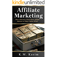 Affiliate Marketing: How to Become a Seven Figure Affiliate Marketer in Today's Digital World