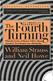 The Fourth Turning: What the Cycles of History Tell Us About America's Next Rendezvous with Destiny
