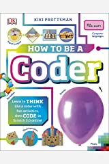 How To Be a Coder: Learn to Think like a Coder with Fun Activities, then Code in Scratch 3.0 Online! (Careers for Kids) Kindle Edition