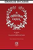 A Christmas Carol. In prosa, ossia, una storia di spettri sul Natale: Traduzione in italiano integrale e annotata (I classici ritrovati)