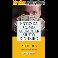 Entenda Como Acumular Muito Dinheiro: Atitudes Que Atraem Fortuna