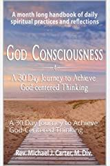 God Consciousness: A 30 Day Journey to Achieve God-Centered Thinking Kindle Edition