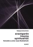 Avantgarde, Trauma, Spiritualität: Vorstudien zu einer neuen Musikästhetik (Neue Zeitschrift für Musik)