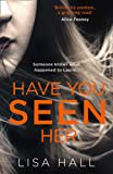 Have You Seen Her: The new psychological thriller from bestseller Lisa Hall